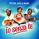 Io Senza Te (Die Originalsongs zum Musical / Remastered)/Peter, Sue & Marc