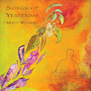Songs Of Yesterday/Matt Withers