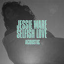 Selfish Love (Acoustic)/Jessie Ware