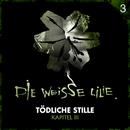 03: Tödliche Stille - Kapitel III/Die Weisse Lilie