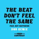 The Beat Don't Feel The Same (DNB Remix) (feat. Boy Matthews)/High Contrast