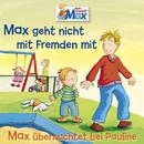 02: Max geht nicht mit Fremden mit / Max übernachtet bei Pauline/Max