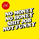No Money No Honey Shit Job Not Funny - EP/FREAK