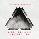 God Of Our Salvation/The Rock Worship