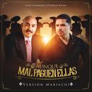 Aunque Mal Paguen Ellas (Versión Mariachi) (feat. Lupillo Rivera)/Larry Hernández