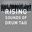 RISING ~SOUNDS OF DRUM TAO~/DRUM TAO