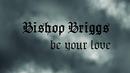 Be Your Love (Lyric Video)/Bishop Briggs