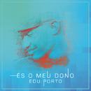És O Meu Dono/Edu Porto