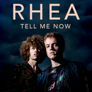 Tell Me Now/RHEA