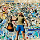 All The Light Above It Too/Jack Johnson