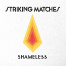 Shameless/Striking Matches