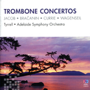 Trombone Concertos/Warwick Tyrrell, Adelaide Symphony Orchestra, Nicholas Braithwaite, Patrick Thomas
