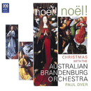 Noël! Noël! Christmas With The Australian Brandenburg Orchestra/Paul Dyer, Australian Brandenburg Orchestra, Brandenburg Choir