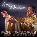 Luz Divina – Nossos Grandes Momentos/Padre Marcelo Rossi