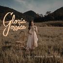 I Just Wanna Love You/Gloria Jessica