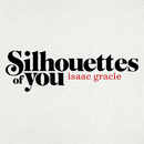 Silhouettes Of You/Isaac Gracie