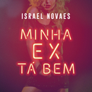 Minha Ex Tá Bem/Israel Novaes