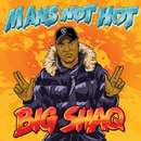 Man's Not Hot/Big Shaq