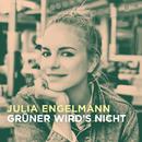 Grüner wird's nicht/Julia Engelmann