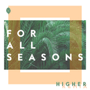 Higher (HYMN Remix)/For All Seasons