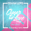 Closer To Love (Remix Pack 01) (feat. A*M*E)/Tough Love