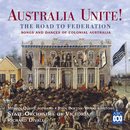 Australia Unite! The Road To Federation (Songs And Dances Of Colonial Australia)/Richard Divall, State Orchestra Of Victoria, John Bolton Wood, Merlyn Quaife
