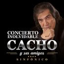 Cacho Y Sus Amigos: Concierto Inolvidable (Live In Buenos Aires / 2016)/Cacho Castaña
