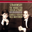 Stravinsky: Complete Works for Violin and Piano/Isabelle van Keulen, Olli Mustonen
