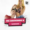 Tamborzão/MC Bruninho K