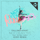 Not  Dead Yet (KIDO Remix) (feat. Jeffrey James)/Falling Apart