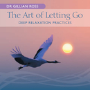 The Art Of Letting Go - Deep Relaxation Practices/Gillian Ross