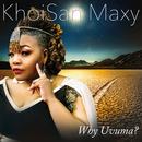 Why Uvuma?/KhoiSan Maxy