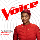 Times Have Changed (The Voice Performance)/Ali Caldwell