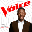 I Want You (The Voice Performance)/Jason Warrior
