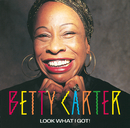 Look What I Got/Betty Carter