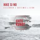 Ikke si no (feat. Satilmis, Stor, Lillebror)/Gatekunst