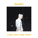 Love You Like That/Dagny