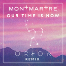 Our Time Is Now (Orion Remix)/Montmartre