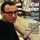 Our Blues (feat. Vince Guaraldi, Lonnie Hewitt, Eddie Coleman, Willie Bobo, Mongo Santamaria, Gene Wright, Al Torres)/Cal Tjader