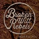 Wait For You/Broken Witt Rebels