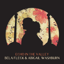 Echo In The Valley/Bela Fleck, Abigail Washburn