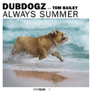 Always Summer (Extended) (feat. Tom Bailey)/Dubdogz