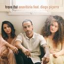 Trevo (Tu) (feat. Diogo Piçarra)/Anavitória