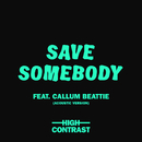 Save Somebody (Acoustic Version) (feat. Callum Beattie)/High Contrast
