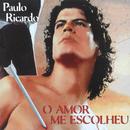 O Amor Me Escolheu/Paulo Ricardo