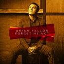 Forget Me Not/Brian Fallon
