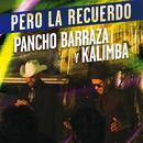 Pero La Recuerdo/Pancho Barraza, Kalimba