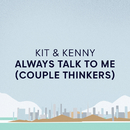 Always Talk To Me (Couple Thinkers)/Kit & Kenny