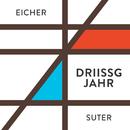 Driissg Jahr/Stephan Eicher, Martin Suter