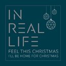 Feel This Christmas / I'll Be Home for Christmas/In Real Life